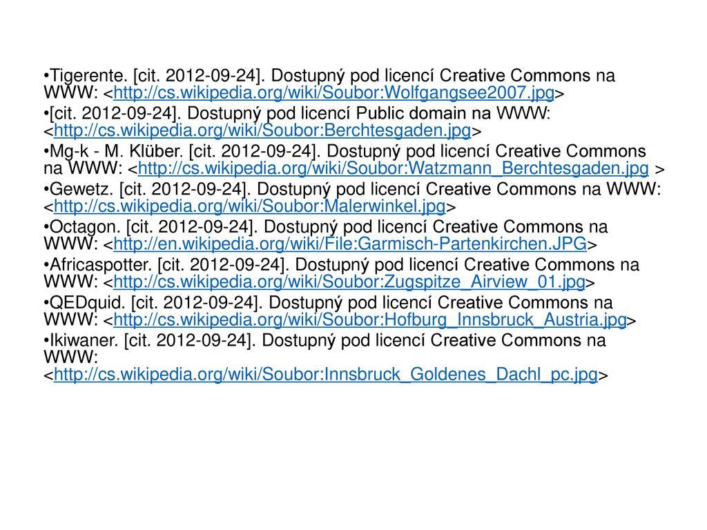 Tigerente. [cit. 2012-09-24]. Dostupný pod licencí Creative Commons na WWW: <http://cs.wikipedia.org/wiki/Soubor:Wolfgangsee2007.jpg>